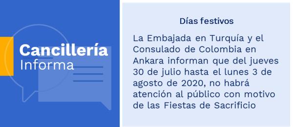Días festivos: la Embajada en Turquía y el Consulado de Colombia en Ankara informan que del jueves 30 de julio hasta el lunes 3 de agosto de 2020, no habrá atención al público con motivo de las Fiestas de Sacrificio